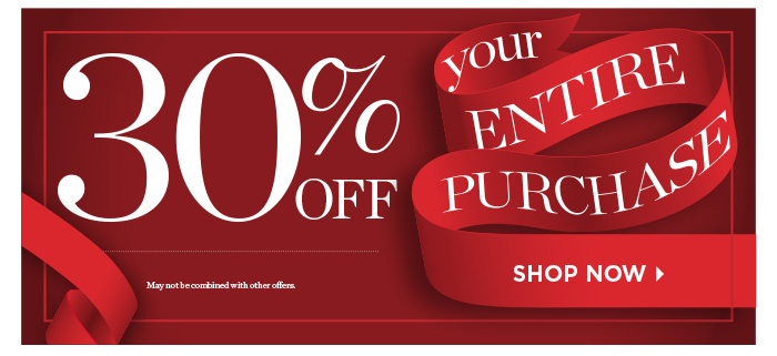 30% off your entire purchase. Shop Now. select items. Prices online reflect discount.