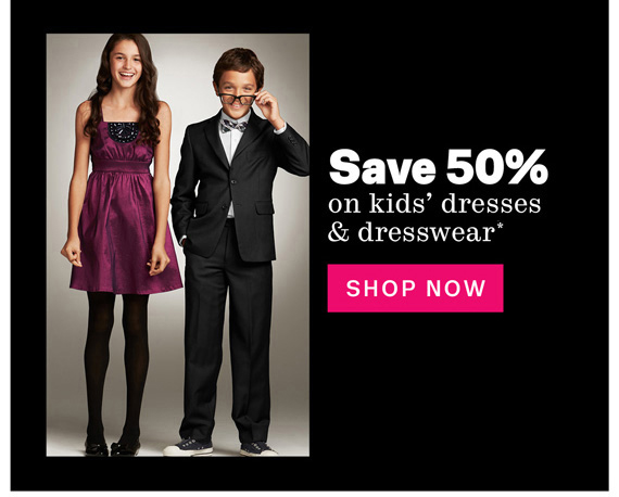 Save 50% on kids' dresses & dresswear*. Shop Now.
