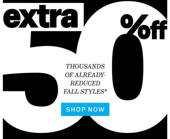 Extra 50% off. Thousands of Already-Reduced Fall Styles*. Shop Now.