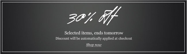 30% off selected items, ends tomorrow. Discount will be automatically applied at checkout. Shop now