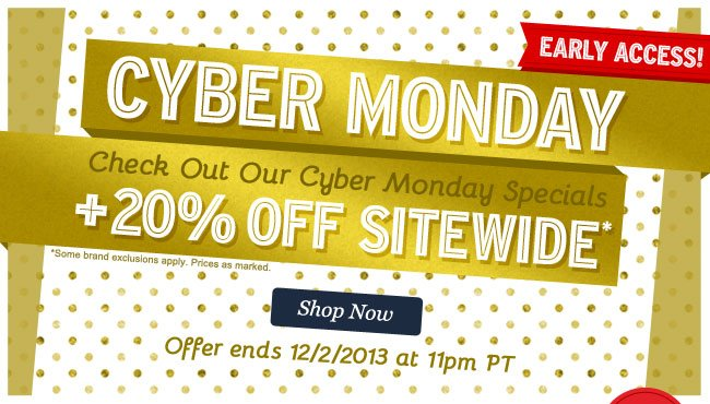Cyber Monday Early Access. 20% OFF SITEWIDE! Shop Now.