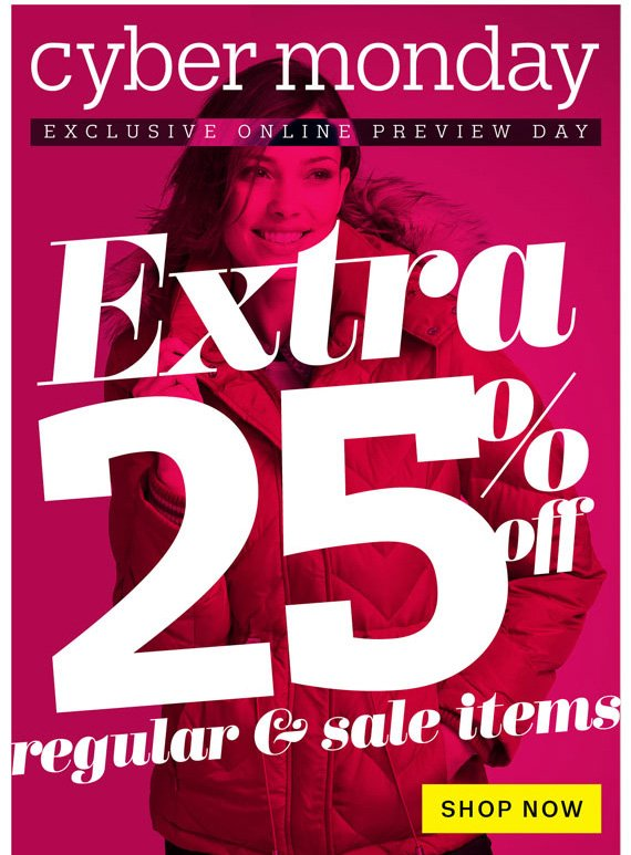 Cyber Monday. Exclusive Online Preview Day. Extra 25% off. Regular & Sale Items. Shop Now.