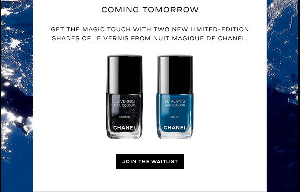 COMING TOMORROW Get the magic touch with two new limited-edition shades of LE VERNIS from NUIT MAGIQUE DE CHANEL.