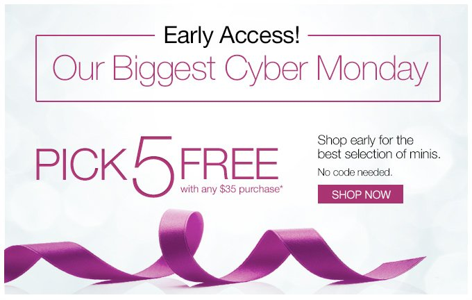 Early Access! Our Biggest Cyber Monday. PICK 5 FREE with any $35 purchase*. Shop early for the best selection of minis. No code needed.