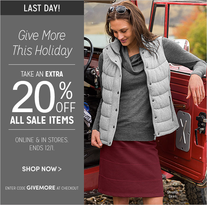 LAST DAY! Give More This Holiday | TAKE AN EXTRA 20% OFF ALL SALE ITEMS | SHOP NOW