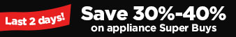 Last 2 days! | Save 30%-40% on appliance Super Buys