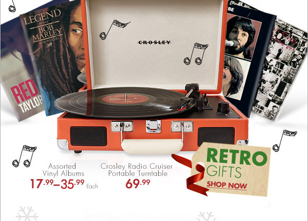 FIND UNIQUE GIFTS FOR ANYONE ON YOUR LIST THIS YEAR RETRO GIFTS SHOP NOW Assorted Vinyl Albums 17.99 - 35.99 Each Crosley Radio Cruiser Portable Turntable 69.99
