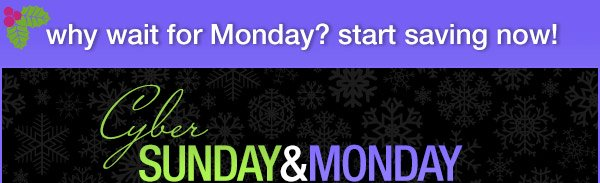 Why wait for Monday? Start saving now!