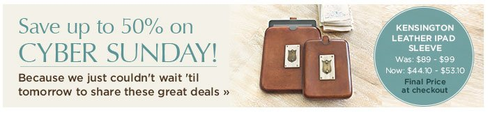 Celebrate Cyber Sunday! Because we just couldn't wait 'til tomorrow to share these great deals