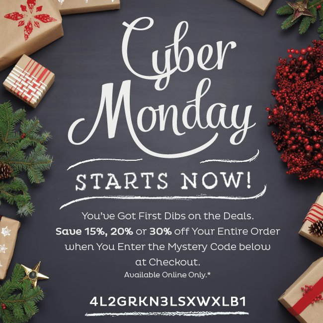 Cyber Monday Starts Now - Save 15%, 20%, 30% off Your Entire Order when You Enter the Mystery Code