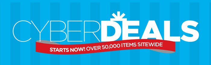 CYBER DEALS STARTS NOW! OVER 50,000 ITEMS  SITEWIDE