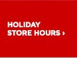 HOLIDAY STORE HOURS›