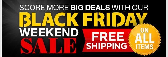 Score More BIG Deals with our Black Friday Weekend Sale!