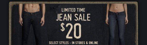 LIMITED TIME JEAN SALE $20 SELECT STYLES - IN STORES & ONLINE
