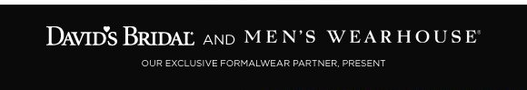 David's Bridal and Men's Wearhouse® our exclusive formalwear partner, present