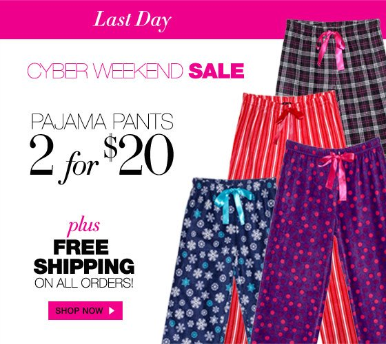 Last Day Cyber Weekend Sale: Pajama Pants 2 for $20 plus Free Shipping on All Orders!