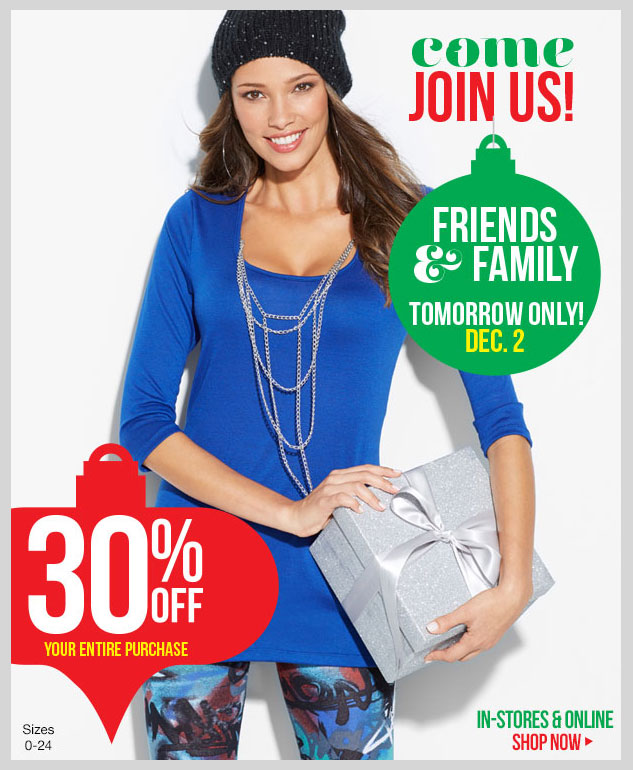 In-stores and Online! Take 30% OFF Your Entire Purchase on Monday, December 2! Friends and Family Event! Shop dots!
