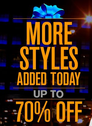 MORE STYLES ADDED FOR SERIOUS STYLE SAVINGS UP TO 70% OFF