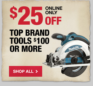 $25 OFF Top Brand Tools $100 or More
