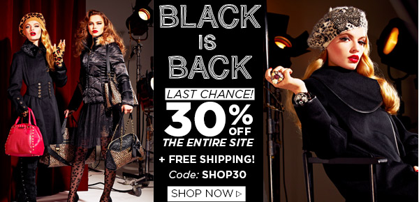 Last Day! Black is Back! 30% OFF the ENTIRE Site! Shop Now