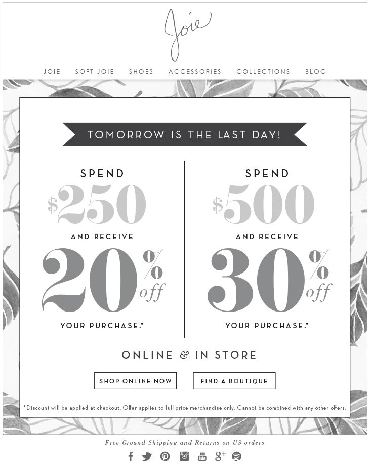TOMORROW IS THE LAST DAY! SPEND $250 AND RECEIVE 20% OFF YOUR PURCHASE SPEND $500 AND RECEIVE 30% OFF YOUR PURCHASE ONLINE & IN-STORE