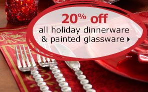 20% off all holiday dinnerware & painted glassware
