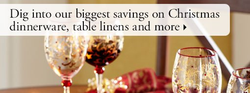 Dig into our biggest savings on Christmas dinnerware, table linens and more