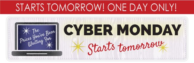 Cyber Monday Starts Tomorrow