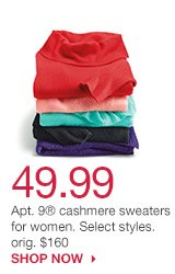 49.99 Apt. 9 cashmere sweaters for women. Select styles. orig. $160. SHOP NOW