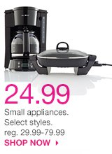 24.99 Small appliances. Select styles. reg. 39.99-79.99. SHOP NOW