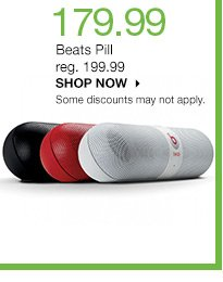 179.99 Beats Pill. reg. 199.99. SHOP NOW. Some discounts may not apply.