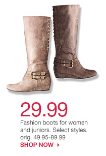 29.99 Fashion boots for women and juniors. Select styles. orig. 49.95-89.99. SHOP NOW