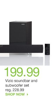 199.99 Vizio soundbar and subwoofer set reg. 228.99. SHOP NOW