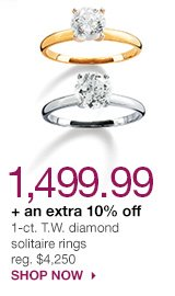 1,499.99 + an extra 10% off 1-ct. T.W. diamond solitaire rings. reg. $4,250. SHOP NOW