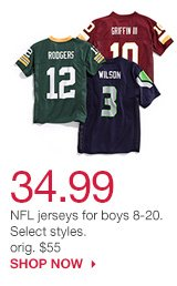 34.99 NFL jerseys for boys 8-20. Select styles. orig. $55. SHOP NOW