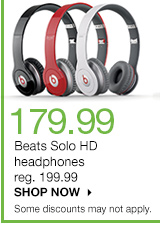 179.99 Beats Solo HD headphones. reg. 199.99. SHOP NOW. Some discounts may not apply.