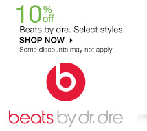 10% off Beats by dre. Select styles. SHOP NOW. Some discounts may not apply.