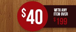 $40 with any item over $199