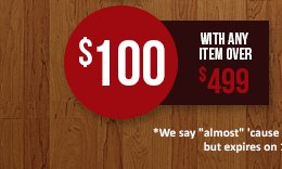 $100 with any item over $499