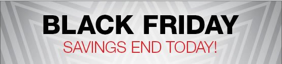 Black Friday Savings end today!