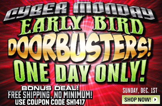 Cyber Monday Early Bird Doorbusters!