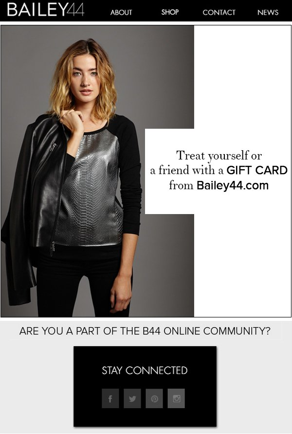 TREAT YOURSELF OR A FRIEND WITH A GIFT CARD FROM BAILEY44.COM
