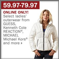 59.97-79.97 select ladies' outerwear from GUESS, Kenneth Cole REACTION®, MICHAEL Michael Kors® and more.
