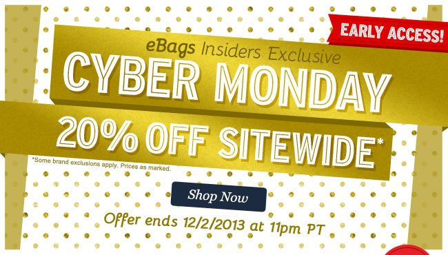 eBags Insiders Exclusive Cyber Monday Early Access. 20% OFF SITEWIDE! Shop Now.