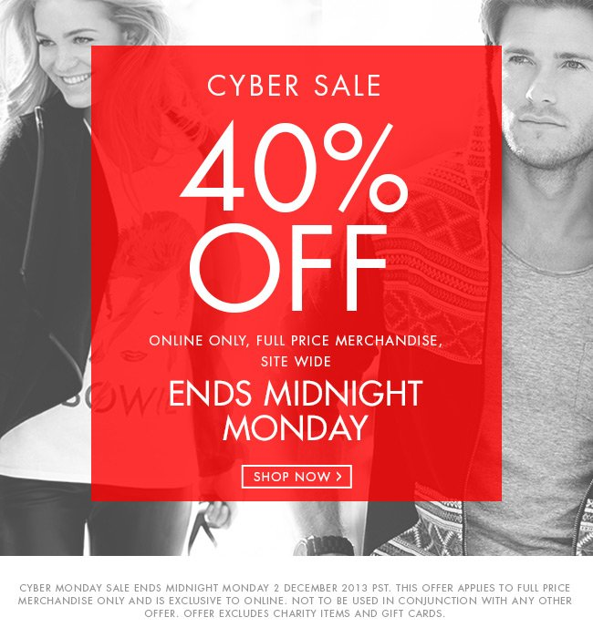 Cyber Sale. 40% off! Online only. Full price merchandise. Site wide. Ends midnight Monday. Shop now!