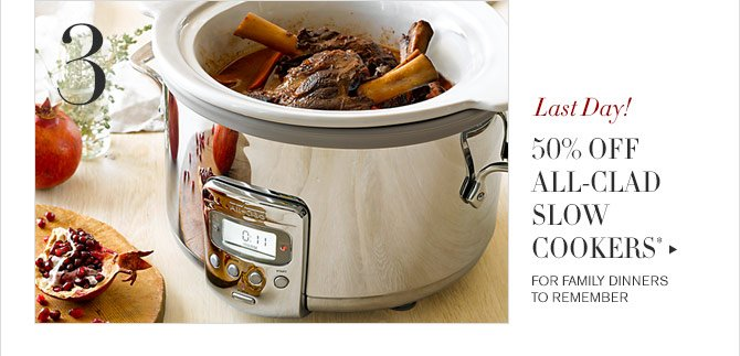 3 - Last Day! - 50% OFF ALL-CLAD SLOW COOKERS* - FOR FAMILY DINNERS TO REMEMBER