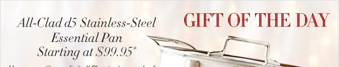 GIFT OF THE DAY - All-Clad d5 Stainless-Steel Essential Pan - Starting at $99.95*