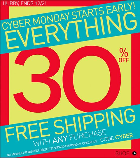 2 Days is Better than 1! Cyber Monday starts NOW!  30% OFF EVERYTHING ONLINE + Free Shipping!
