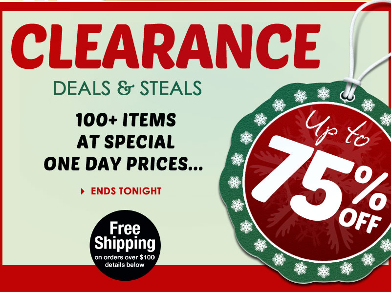 Clearance DEALS and STEALS - over 100 items at SPECIALLY REDUCED, TODAY ONLY prices!