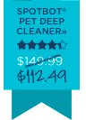SPOTBOT® PET DEEP CLEANER» $112.49